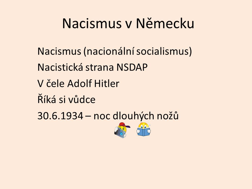 Nacismus v Německu Nacismus (nacionální socialismus) Nacistická strana NSDAP V čele Adolf Hitler Říká si vůdce 30.6.1934 – noc dlouhých nožů