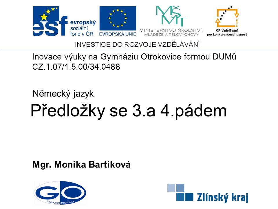 Předložky se 3.a 4.pádem Německý jazyk Mgr. Monika Bartíková