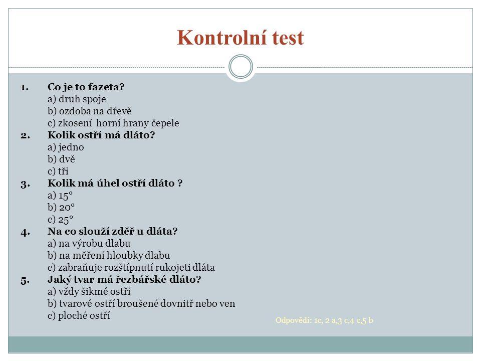 Kontrolní test 1. Co je to fazeta a) druh spoje b) ozdoba na dřevě