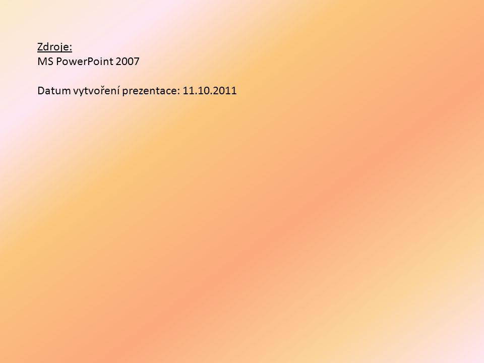 Zdroje: MS PowerPoint 2007 Datum vytvoření prezentace: 11.10.2011