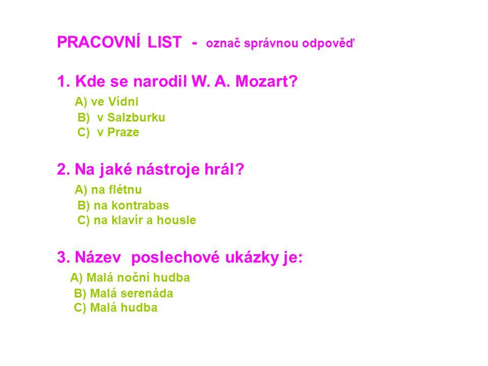 PRACOVNÍ LIST - označ správnou odpověď Kde se narodil W. A. Mozart