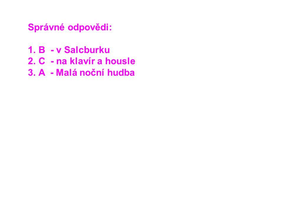Správné odpovědi: B - v Salcburku C - na klavír a housle A - Malá noční hudba