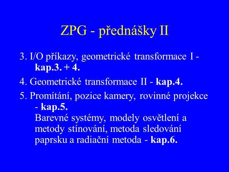ZPG - přednášky II 3. I/O příkazy, geometrické transformace I - kap.3. + 4. 4. Geometrické transformace II - kap.4.