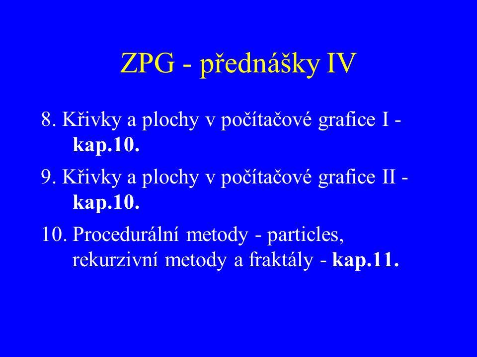 ZPG - přednášky IV 8. Křivky a plochy v počítačové grafice I - kap.10.