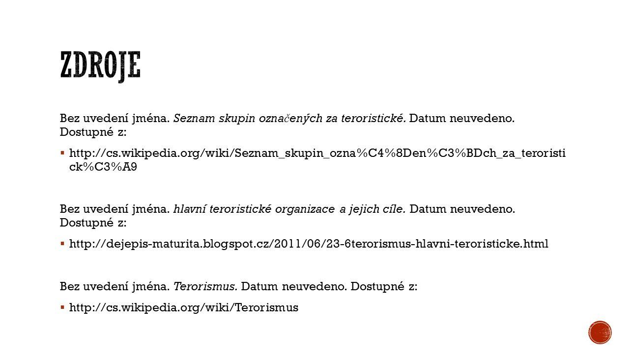 zdroje Bez uvedení jména. Seznam skupin označených za teroristické. Datum neuvedeno. Dostupné z: