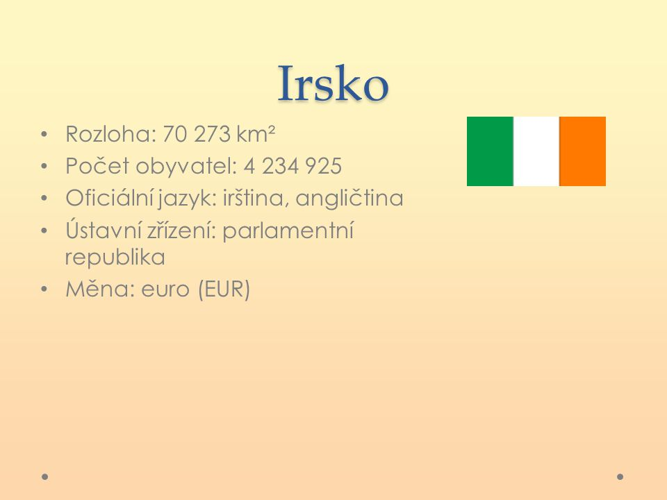 Irsko Rozloha: 70 273 km² Počet obyvatel: 4 234 925