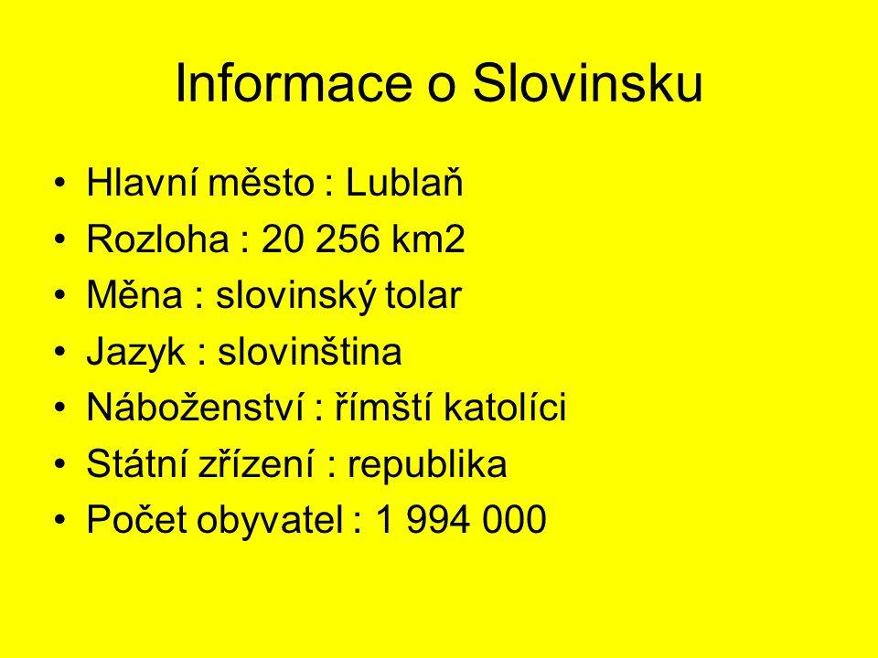 Informace o Slovinsku Hlavní město : Lublaň Rozloha : 20 256 km2