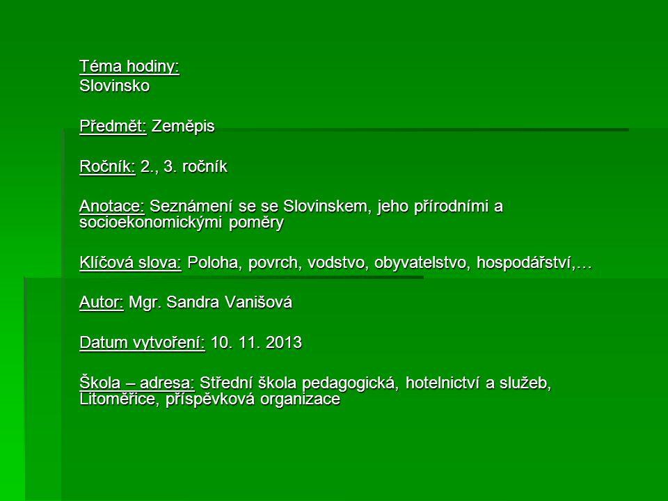 Téma hodiny: Slovinsko. Předmět: Zeměpis. Ročník: 2., 3. ročník. Anotace: Seznámení se se Slovinskem, jeho přírodními a socioekonomickými poměry.