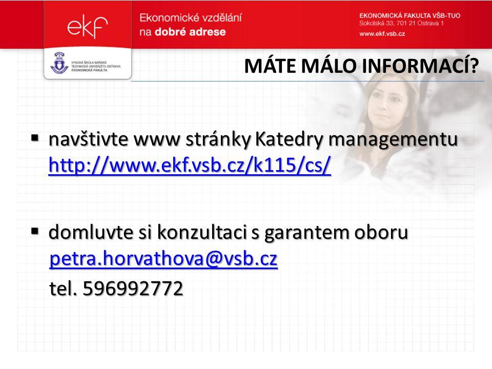 Máte málo informací navštivte www stránky Katedry managementu http://www.ekf.vsb.cz/k115/cs/ domluvte si konzultaci s garantem oboru.