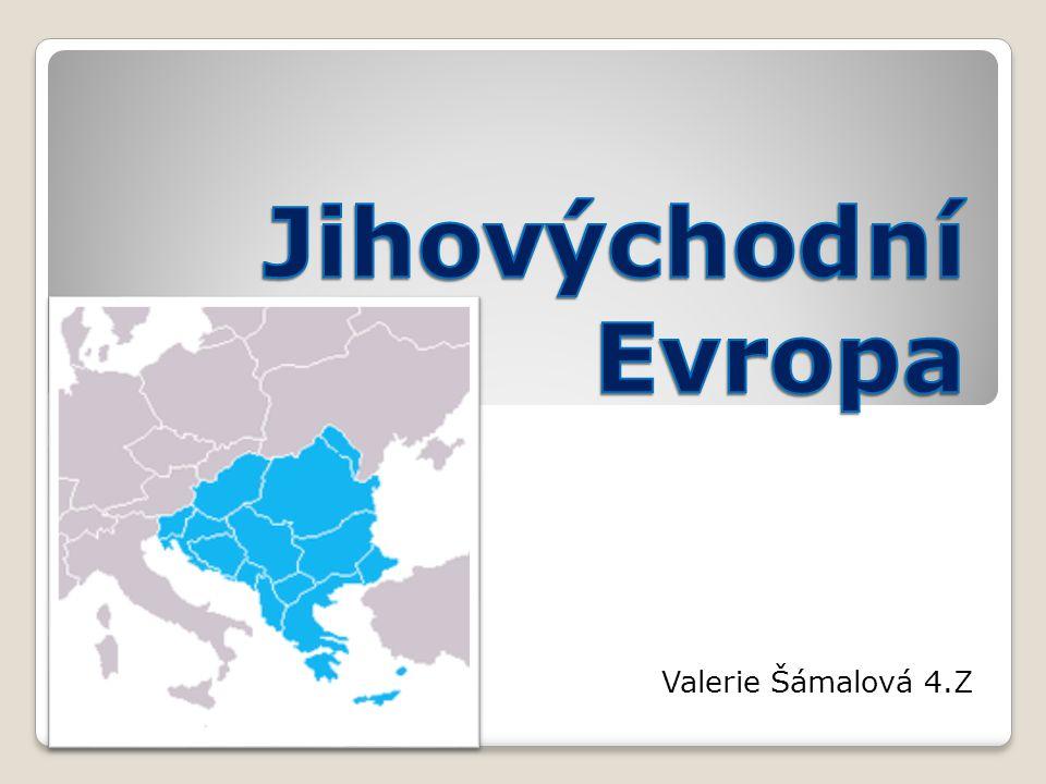 Jihovýchodní Evropa Valerie Šámalová 4.Z
