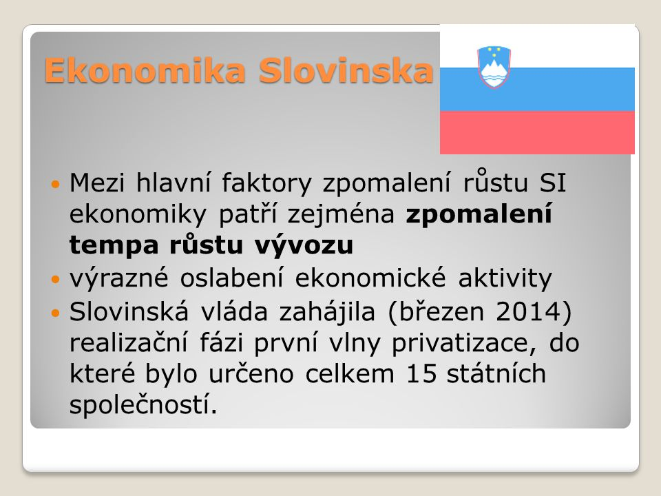 Ekonomika Slovinska Mezi hlavní faktory zpomalení růstu SI ekonomiky patří zejména zpomalení tempa růstu vývozu.