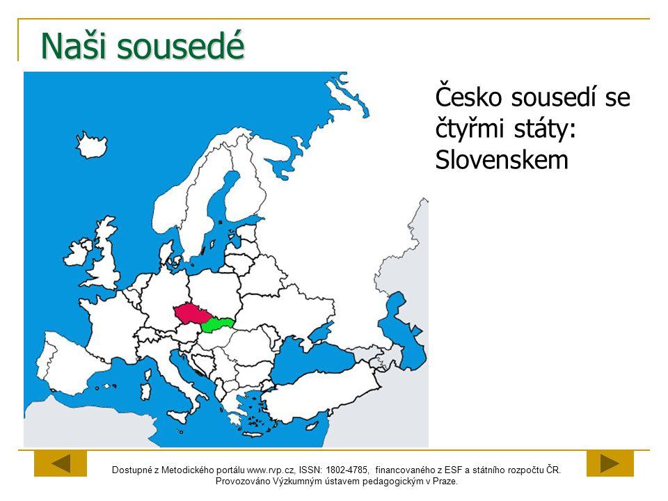 Naši sousedé Česko sousedí se čtyřmi státy: Slovenskem