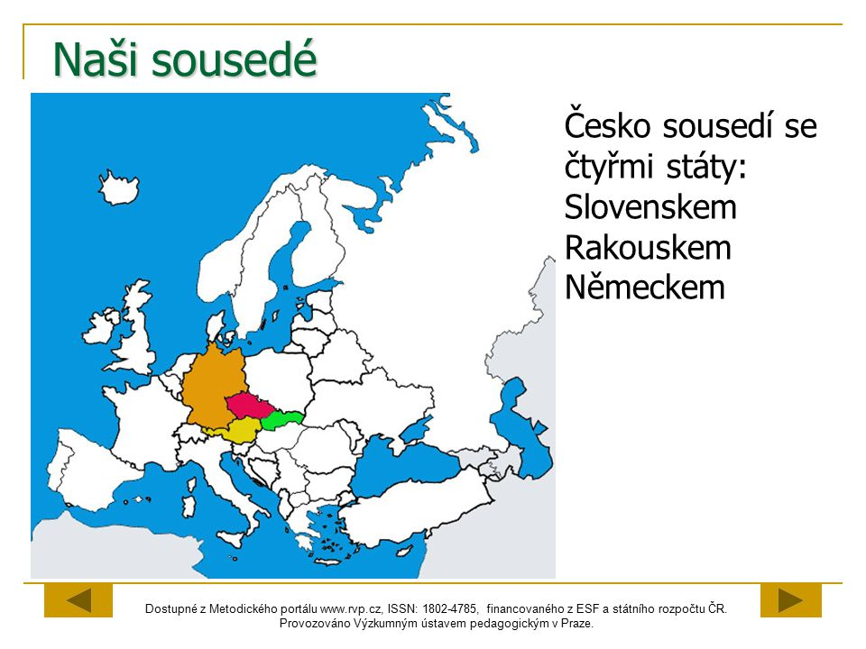 Naši sousedé Česko sousedí se čtyřmi státy: Slovenskem Rakouskem