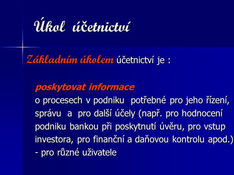 Úkol účetnictví Základním úkolem účetnictví je : poskytovat informace
