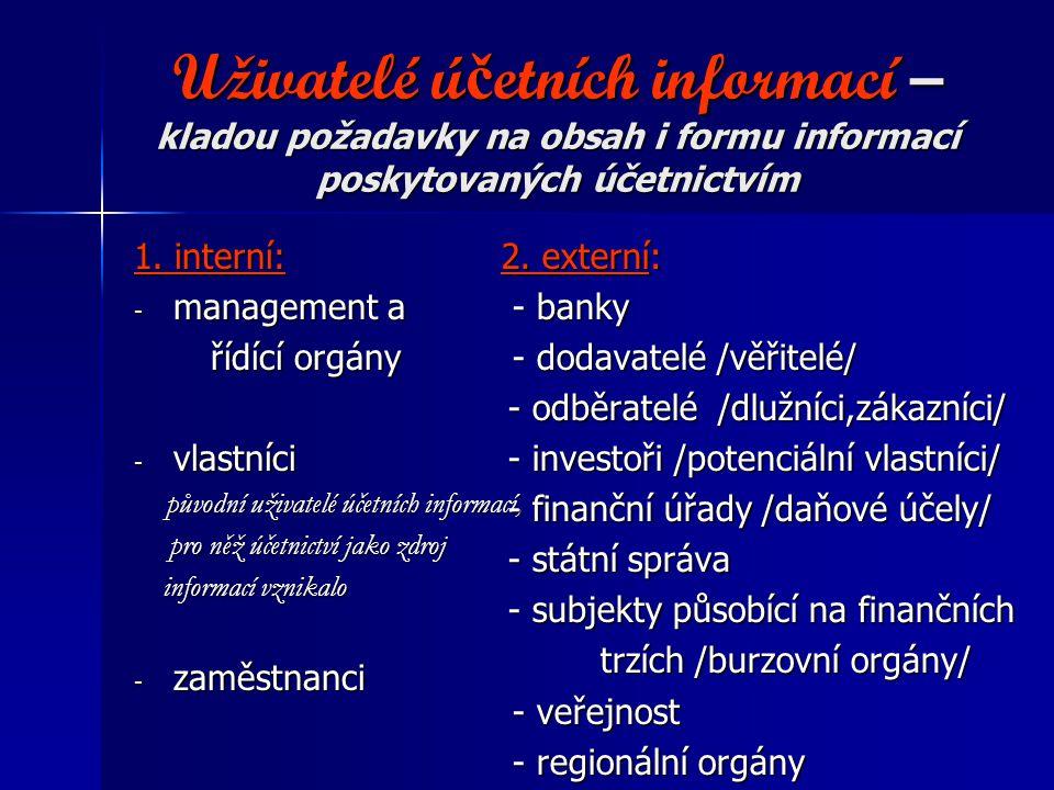 Uživatelé účetních informací – kladou požadavky na obsah i formu informací poskytovaných účetnictvím