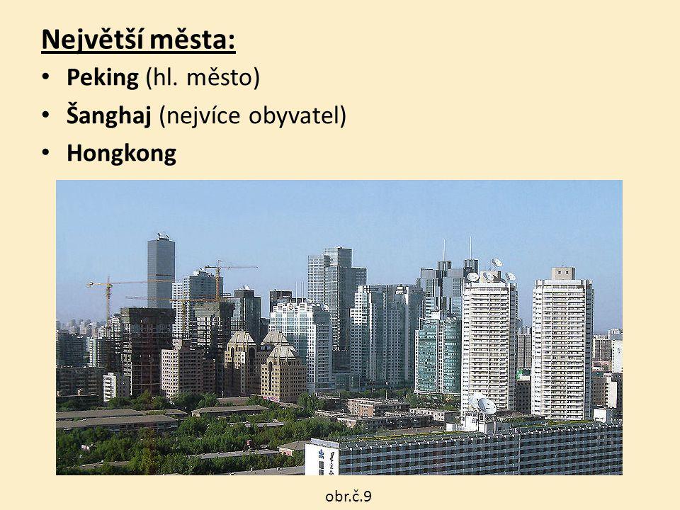 Největší města: Peking Peking (hl. město) Šanghaj (nejvíce obyvatel)