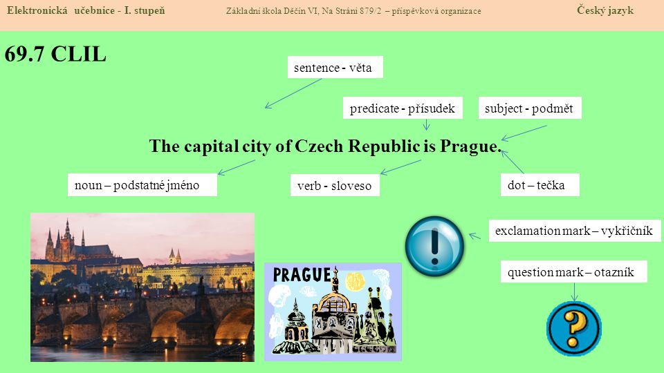 69.7 CLIL The capital city of Czech Republic is Prague.