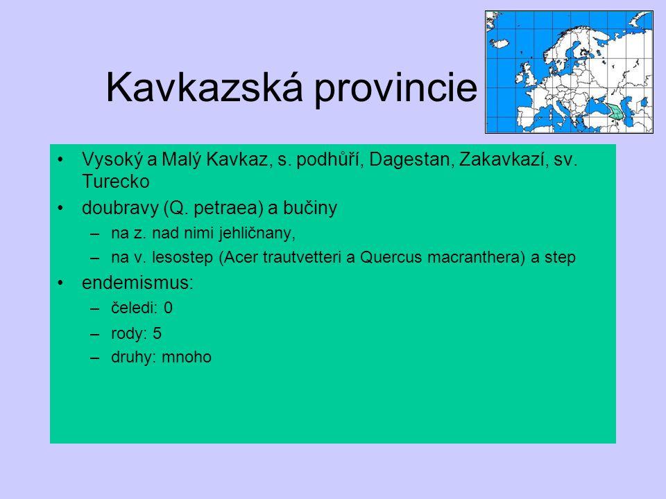 Kavkazská provincie Vysoký a Malý Kavkaz, s. podhůří, Dagestan, Zakavkazí, sv. Turecko. doubravy (Q. petraea) a bučiny.