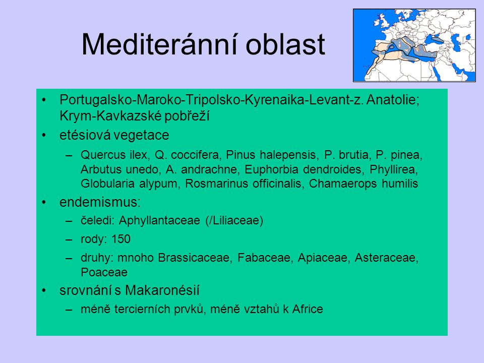 Mediteránní oblast Portugalsko-Maroko-Tripolsko-Kyrenaika-Levant-z. Anatolie; Krym-Kavkazské pobřeží.