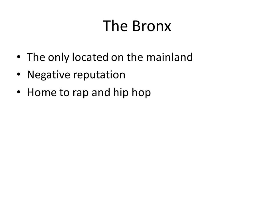 The Bronx The only located on the mainland Negative reputation
