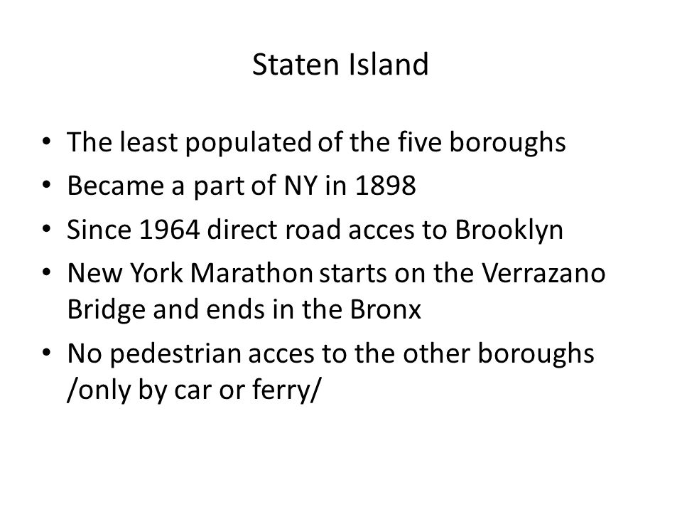 Staten Island The least populated of the five boroughs
