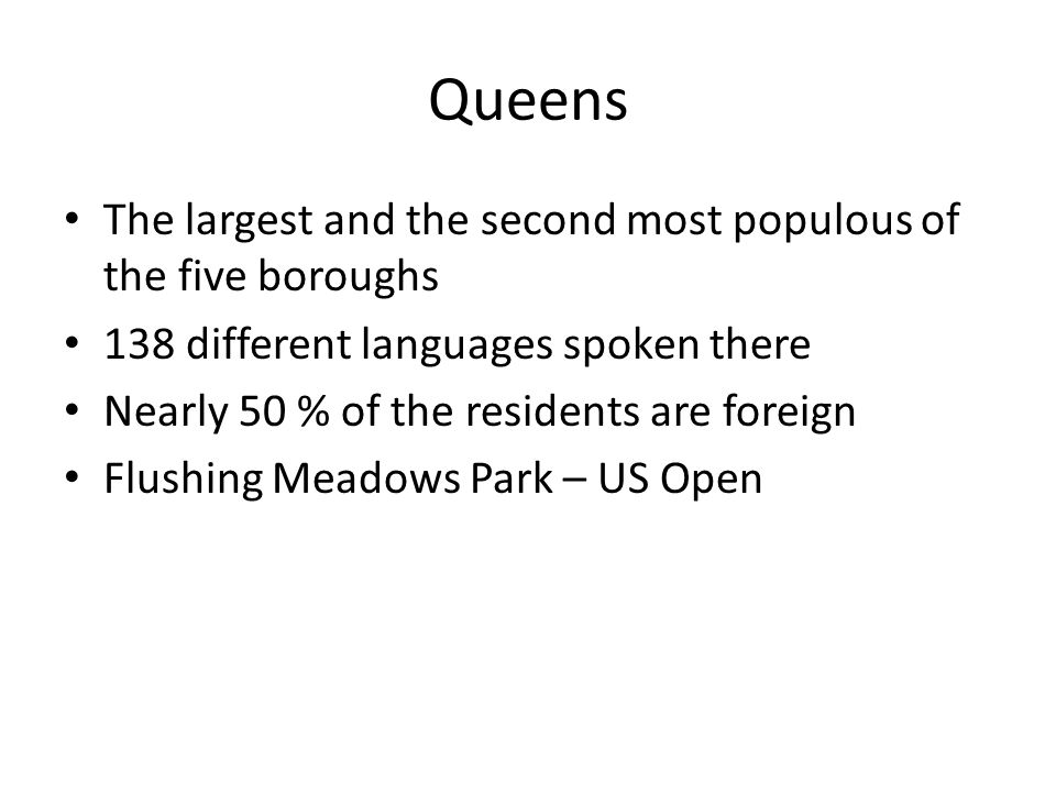 Queens The largest and the second most populous of the five boroughs