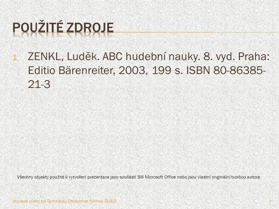 Použité zdroje ZENKL, Luděk. ABC hudební nauky. 8. vyd. Praha: Editio Bärenreiter, 2003, 199 s. ISBN 80-86385-21-3.