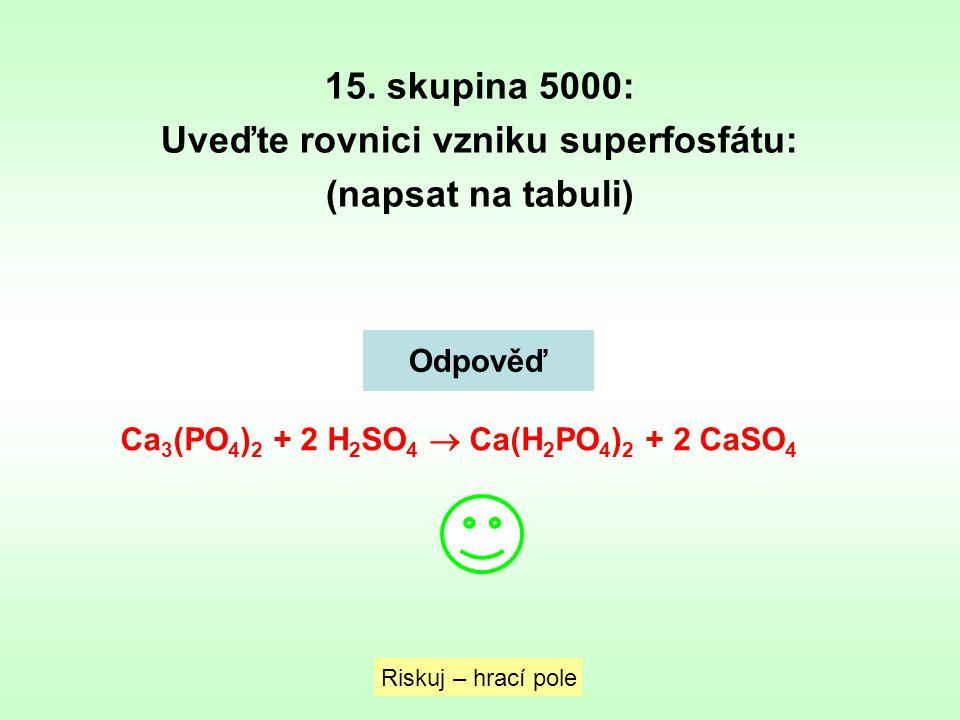 Uveďte rovnici vzniku superfosfátu: (napsat na tabuli)