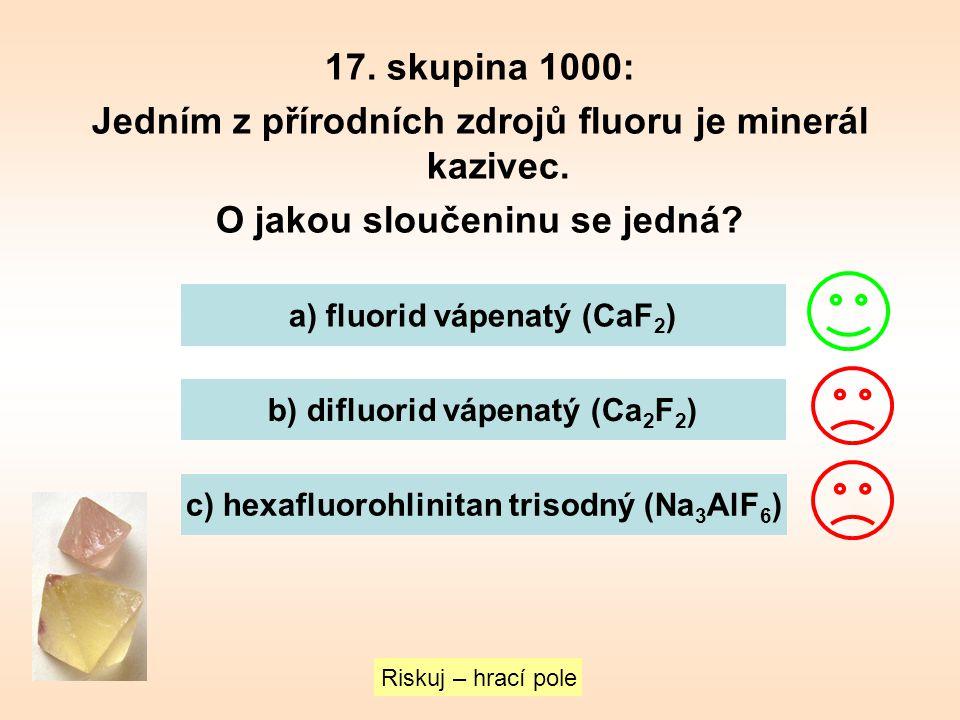 Jedním z přírodních zdrojů fluoru je minerál kazivec.