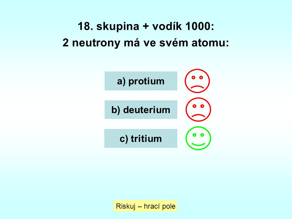 2 neutrony má ve svém atomu: