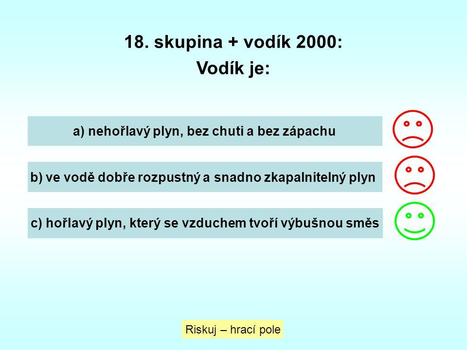 18. skupina + vodík 2000: Vodík je: