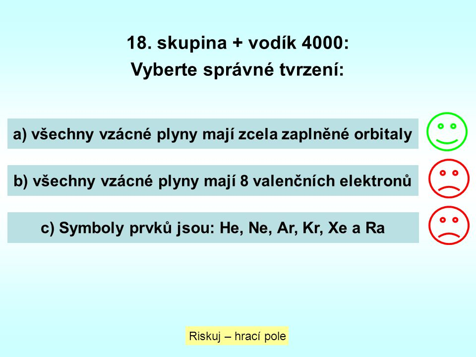 18. skupina + vodík 4000: Vyberte správné tvrzení: