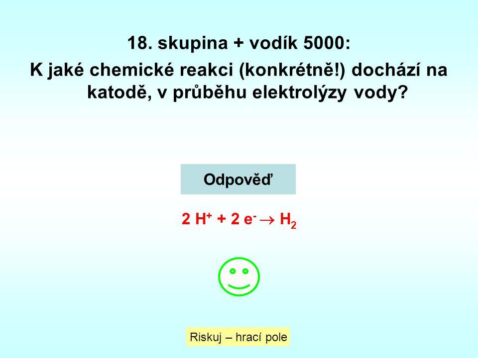 18. skupina + vodík 5000: K jaké chemické reakci (konkrétně!) dochází na katodě, v průběhu elektrolýzy vody