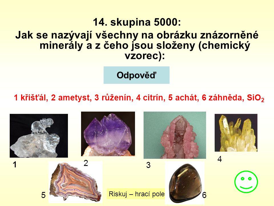 14. skupina 5000: Jak se nazývají všechny na obrázku znázorněné minerály a z čeho jsou složeny (chemický vzorec):