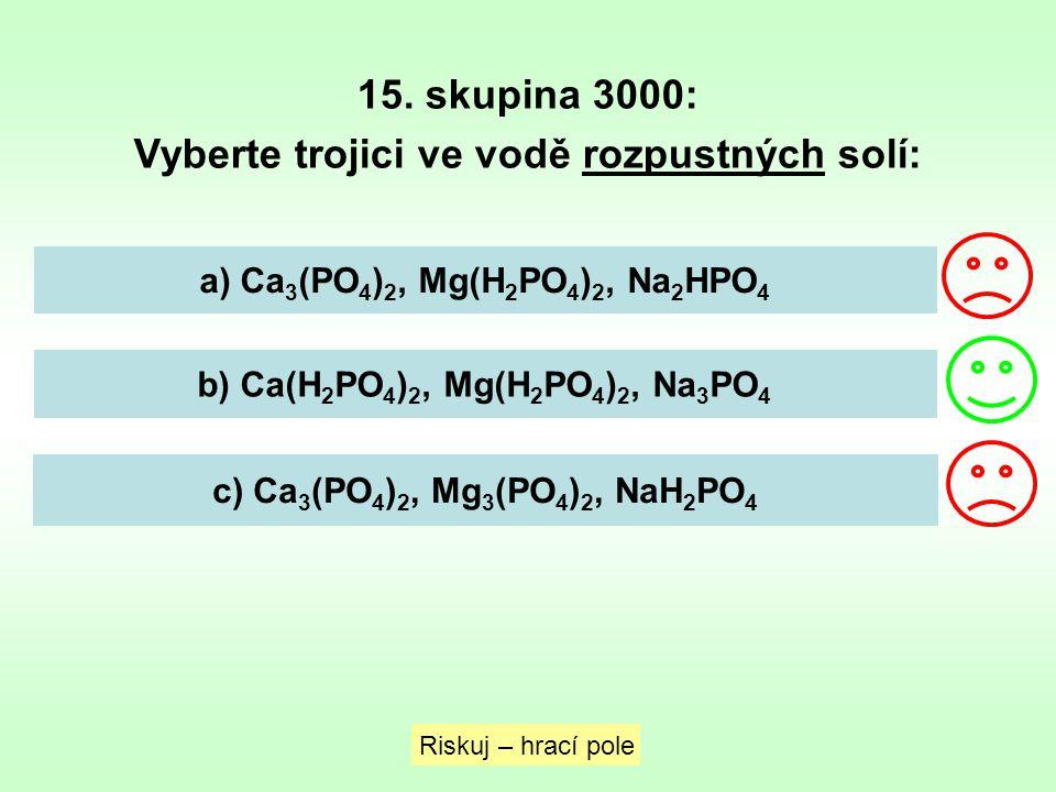 15. skupina 3000: Vyberte trojici ve vodě rozpustných solí: