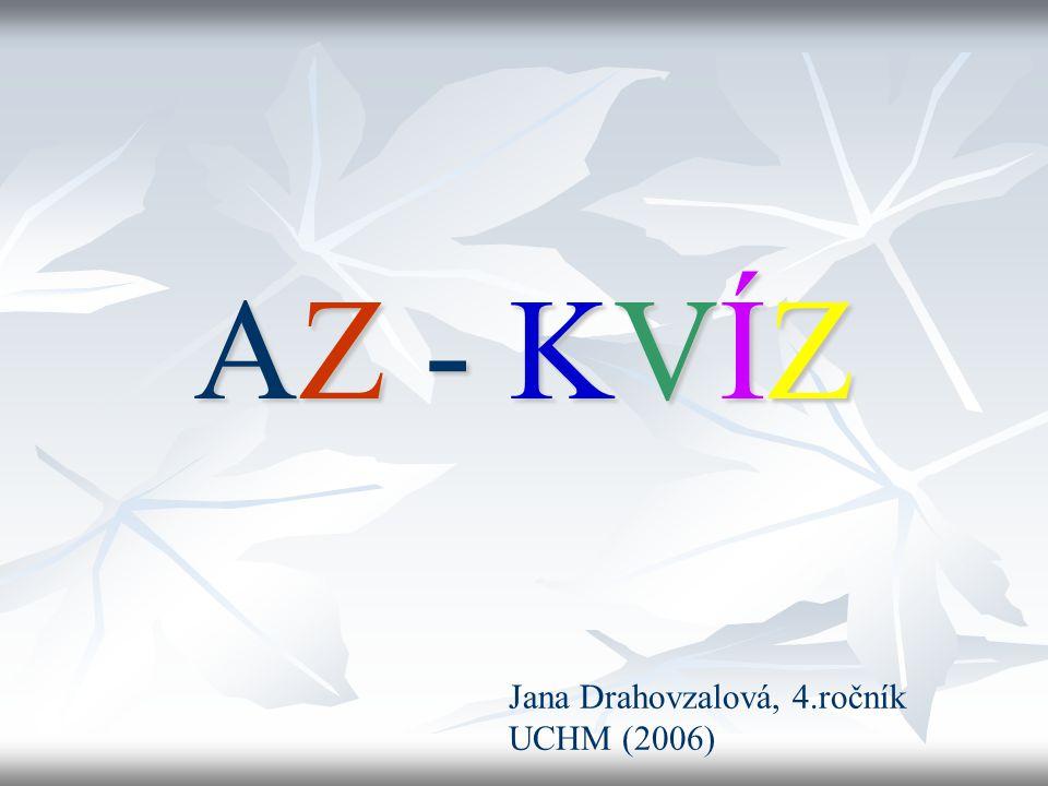 AZ - KVÍZ Jana Drahovzalová, 4.ročník UCHM (2006)