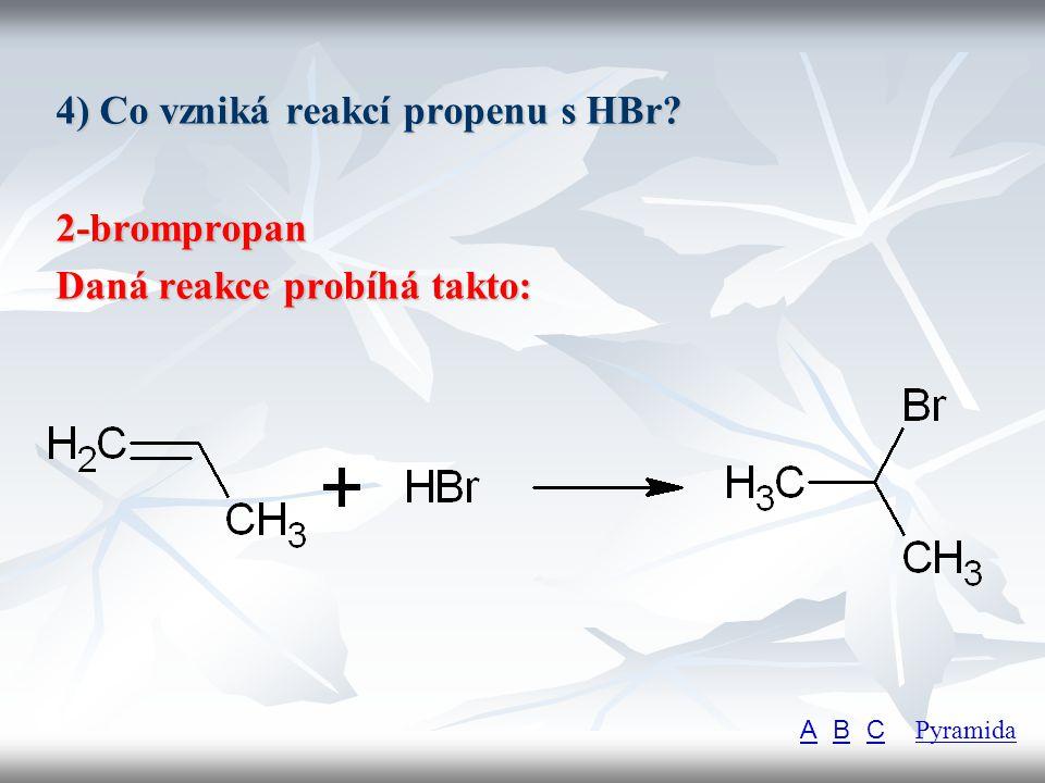 4) Co vzniká reakcí propenu s HBr 2-brompropan
