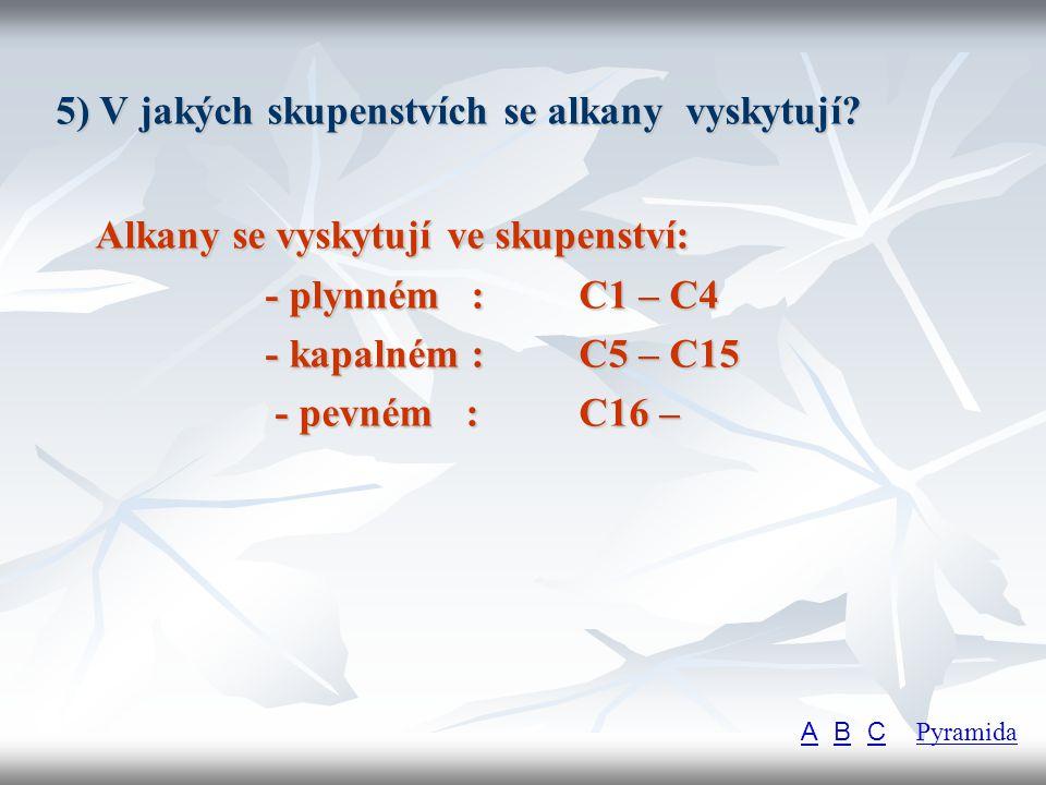 Alkany se vyskytují ve skupenství: