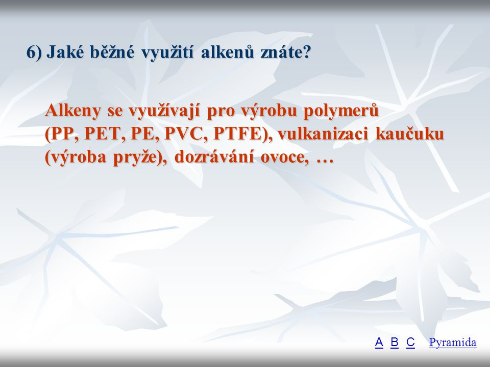 6) Jaké běžné využití alkenů znáte