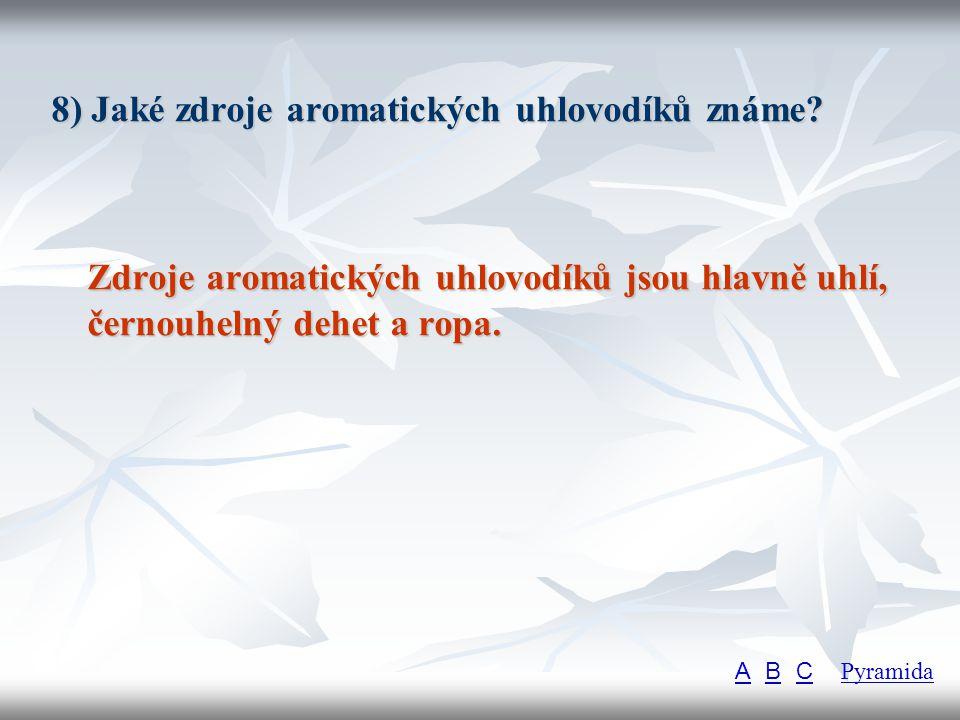 8) Jaké zdroje aromatických uhlovodíků známe