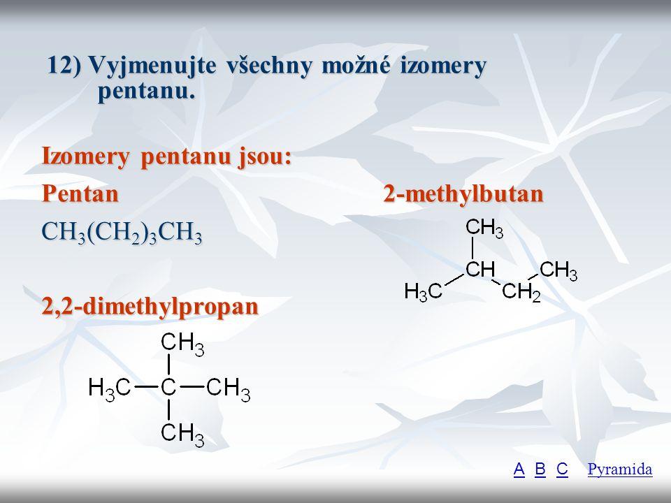 12) Vyjmenujte všechny možné izomery pentanu.
