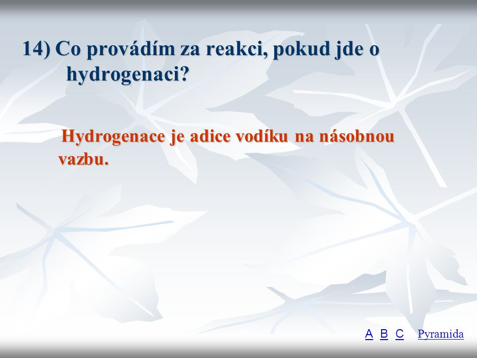 14) Co provádím za reakci, pokud jde o hydrogenaci