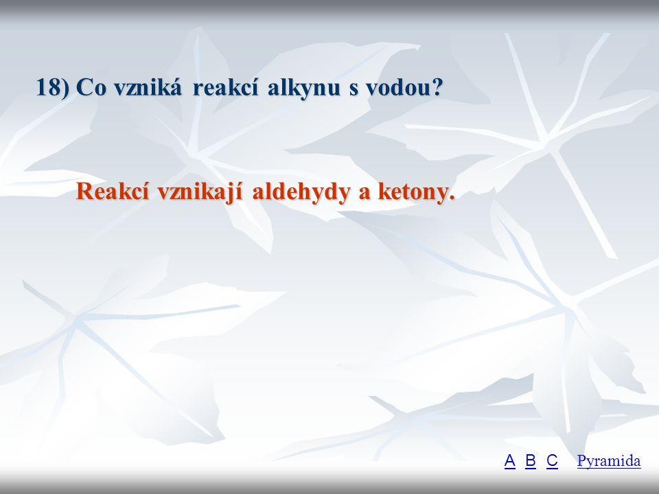 18) Co vzniká reakcí alkynu s vodou