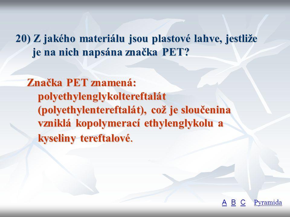 20) Z jakého materiálu jsou plastové lahve, jestliže je na nich napsána značka PET