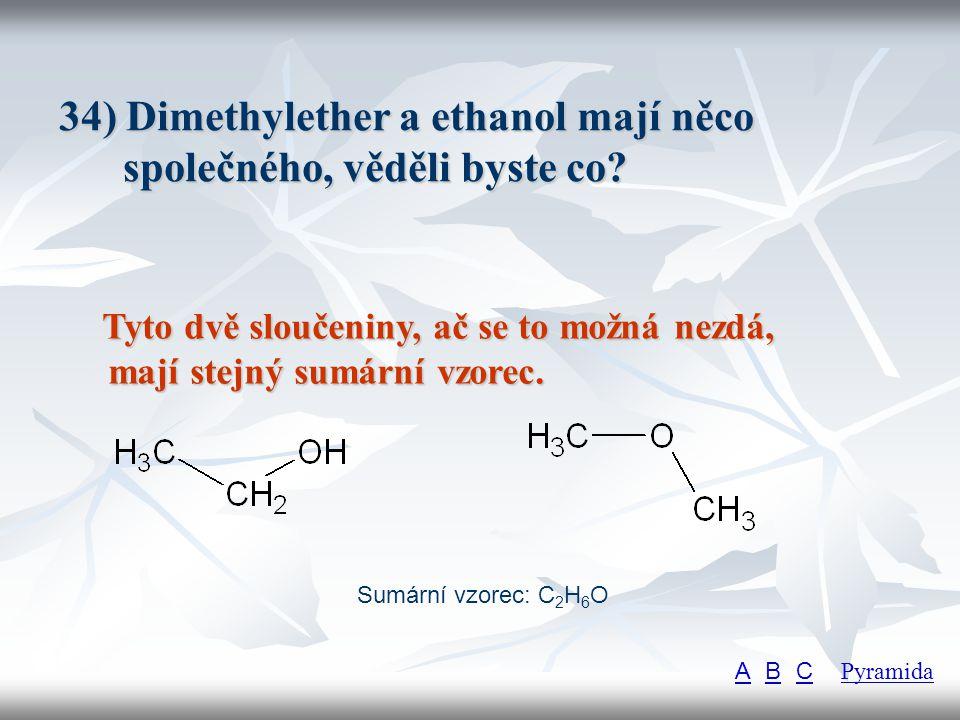 34) Dimethylether a ethanol mají něco společného, věděli byste co