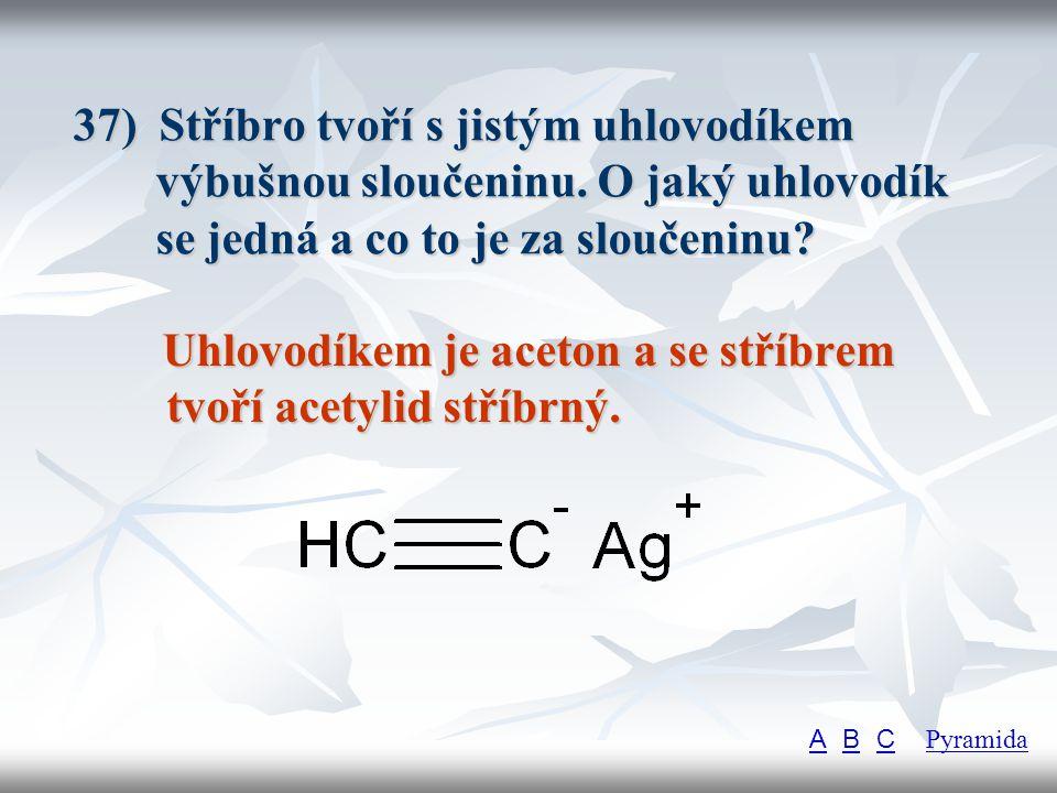Uhlovodíkem je aceton a se stříbrem tvoří acetylid stříbrný.