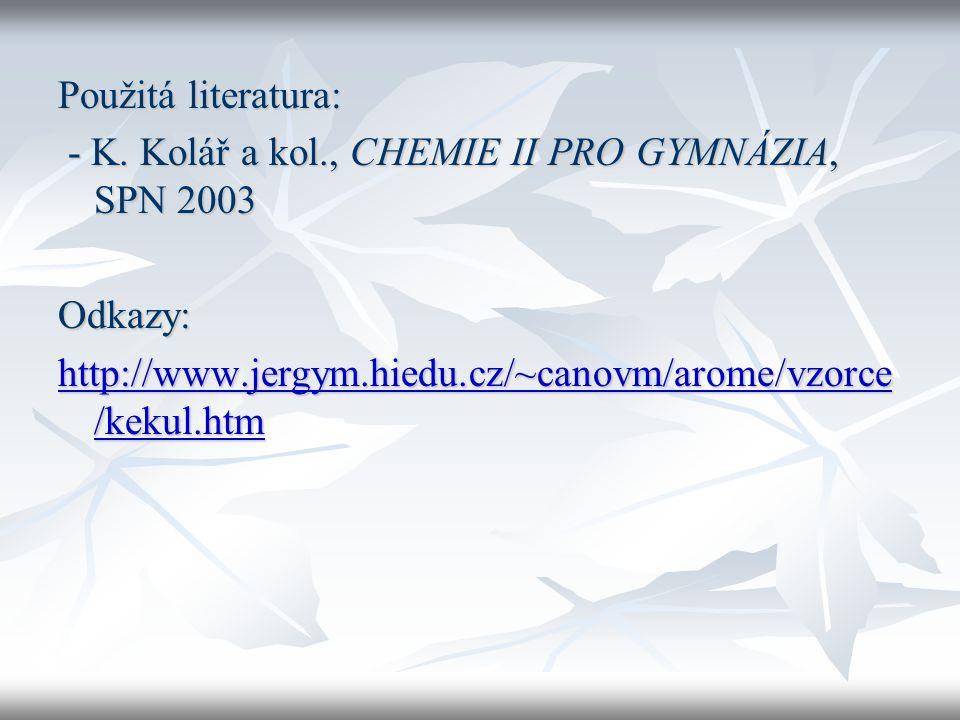 Použitá literatura: - K. Kolář a kol., CHEMIE II PRO GYMNÁZIA, SPN 2003.