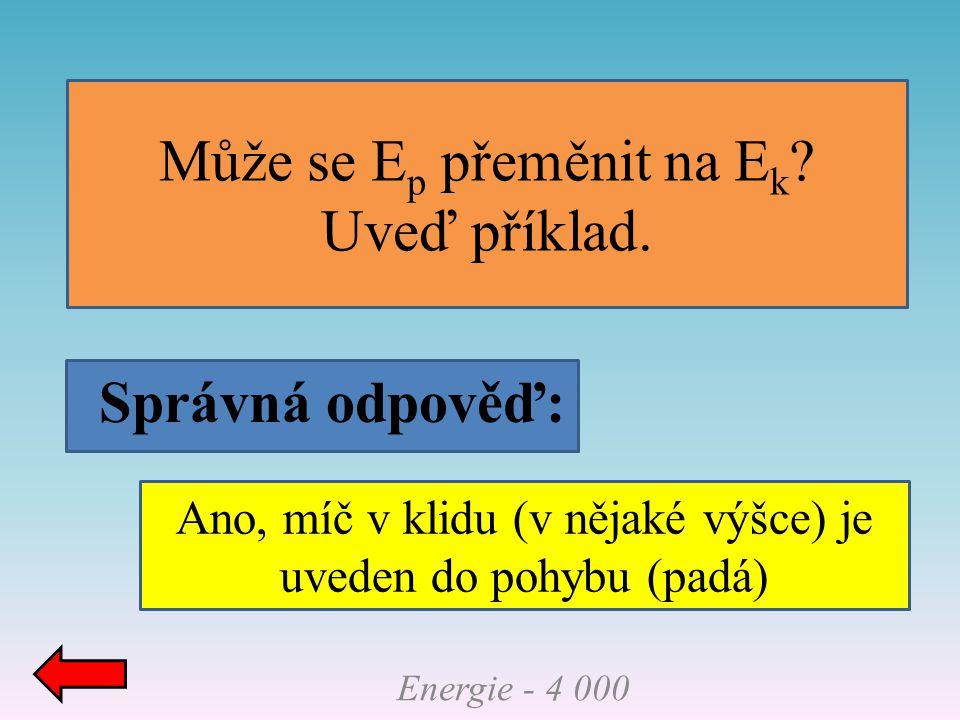 Může se Ep přeměnit na Ek Uveď příklad.