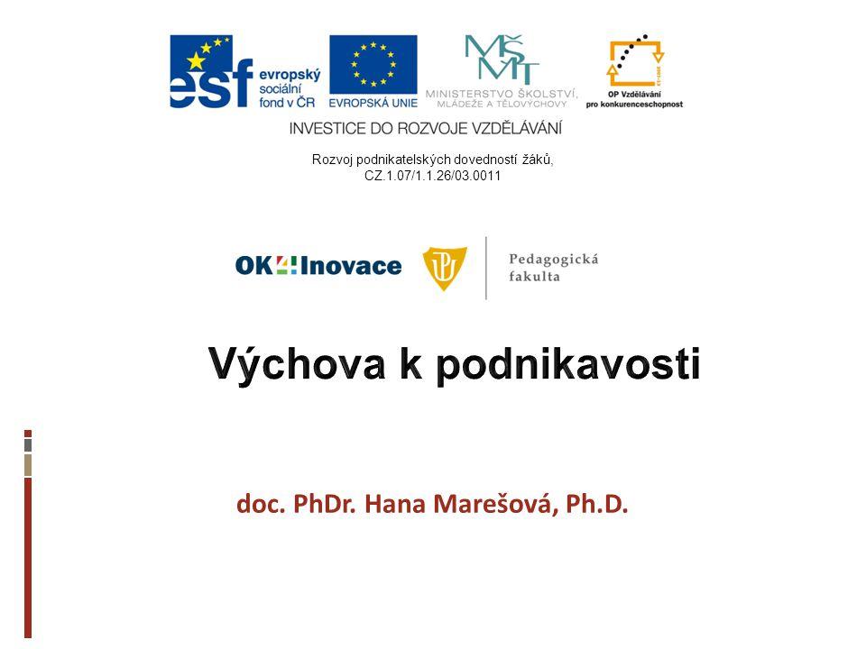 Výchova k podnikavosti doc. PhDr. Hana Marešová, Ph.D.