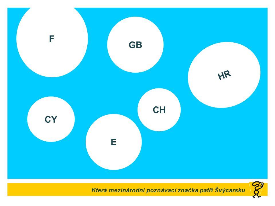 F GB HR CH CY E Která mezinárodní poznávací značka patří Švýcarsku